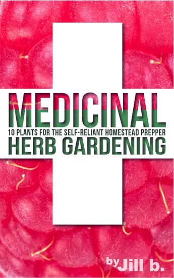 Medicinal Herb Gardening: 10 Plants for The Self-Reliant Homestead Prepper - SHTF #2 - cover