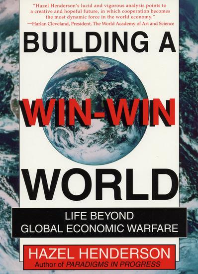 Building a Win-Win World - Life Beyond Global Economic Warfare - cover
