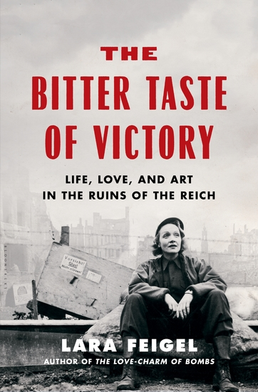 The Bitter Taste of Victory - Life Love and Art in the Ruins of the Reich - cover