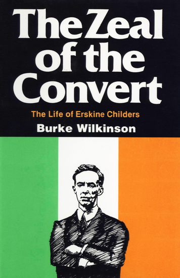 The Zeal of the Convert - The Life of Erskine Childers - cover
