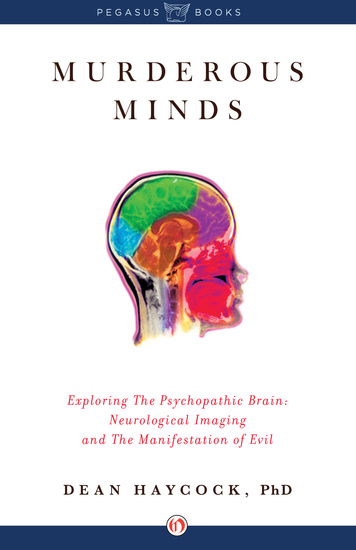 Murderous Minds - Exploring the Psychopathic Brain: Neurological Imaging and the Manifestation of Evil - cover