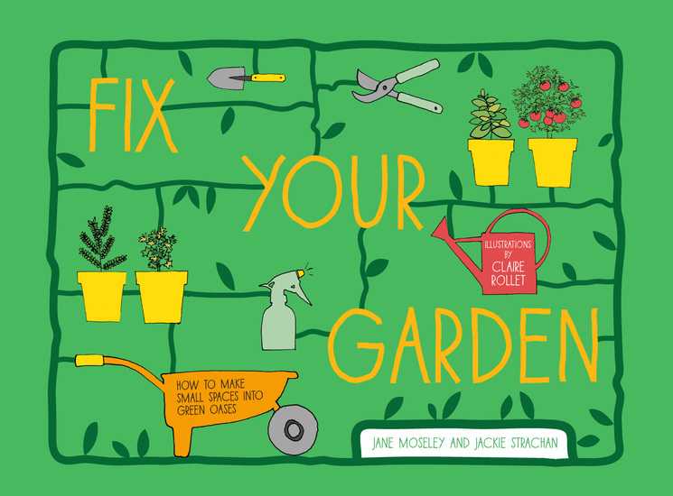 Fix Your Garden - How to make small spaces into green oases - cover