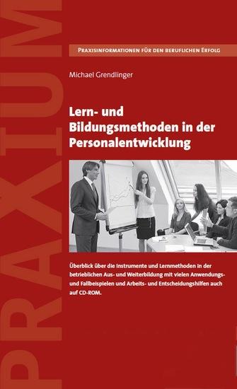 Lern- und Bildungsmethoden in der Personalentwicklung - Überblick über die Instrumente und Lernmethoden in der betrieblichen Aus- und Weiterbildung mit vielen Anwendungs- und Fallbeispielen und Arbeits- und Entscheidungshilfen auch auf CD-ROM - cover