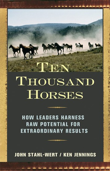 Ten Thousand Horses - How Leaders Harness Raw Potential for Extraordinary Results - cover