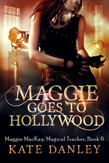 Maggie Goes to Hollywood - Maggie MacKay: Magical Tracker #6 - cover