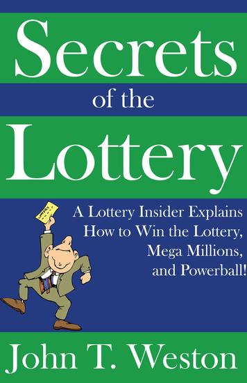 Secrets of the Lottery: A Lottery Insider Explains How to Win the Lottery Mega Millions and Powerball! - cover