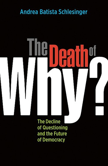 "The Death of ""Why?"" - The Decline of Questioning and the Future of Democracy - cover"