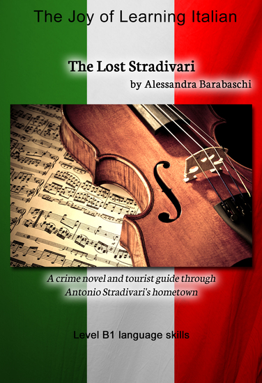 The Lost Stradivari - Language Course Italian Level B1 - A crime novel and tourist guide through Antonio Stradivari's hometown - cover
