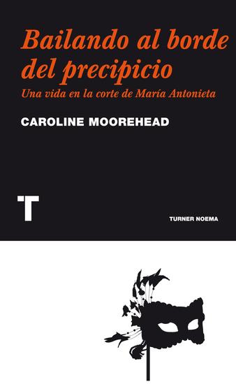 Bailando al borde del precipicio - Una vida en la corte de María Antonieta - cover