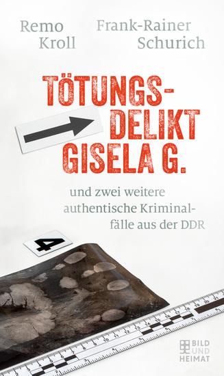Tötungsdelikt Gisela G - und zwei weitere authentische Kriminalfälle aus der DDR - cover