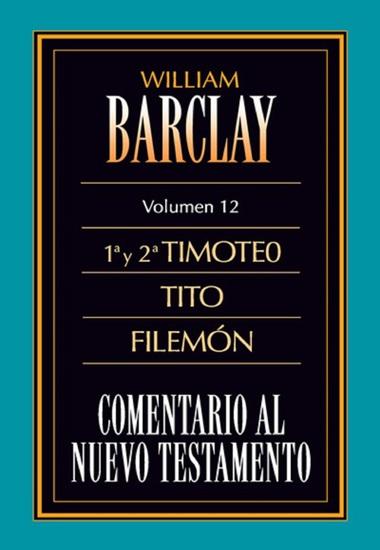 Comentario al Nuevo Testamento Vol 12 - 1º y 2º Timoteo Tito y Filemón - cover