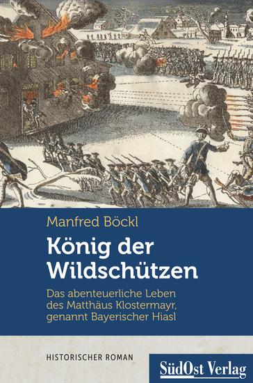 König der Wildschützen - Das abenteuerliche Leben des Matthäus Klostermayr genannt Bayerischer Hiasl - cover