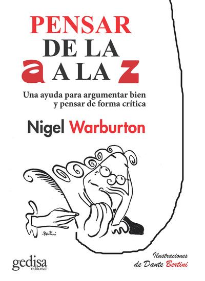 Pensar de la A a la Z - Una ayuda para argumentar bien y pensar de forma crítica utilizando ejemplos ingeniosos y actuales - cover