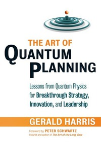 The Art of Quantum Planning - Lessons from Quantum Physics for Breakthrough Strategy Innovation and Leadership