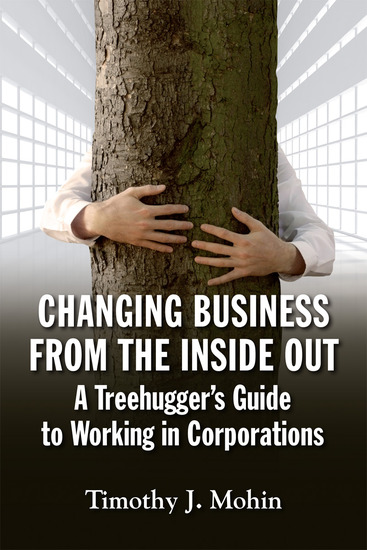 Changing Business from the Inside Out - A Tree-Hugger's Guide to Working in Corporations - cover