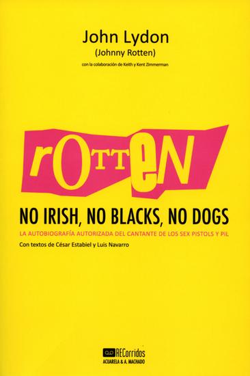 Rotten: No Irish No Blacks No Dogs - La autobiografía autorizada del cantante de los Sex Pistols y PiL - cover