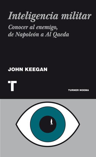 Inteligencia militar - Conocer al enemigo de Napoleón a Al Qaeda - cover
