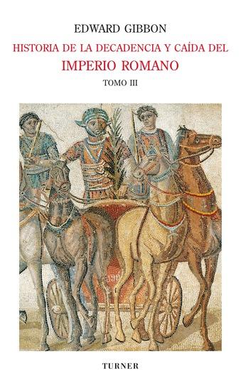 Historia de la decadencia y caída del Imperio Romano Tomo III - Invasiones de los bárbaros y revoluciones de Persia (años 445 a 642) Aparición del Islam (años 412 a 1055) - cover