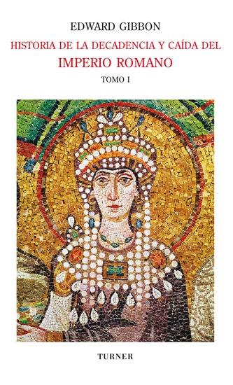 Historia de la decadencia y caída del Imperio Romano Tomo I - Desde los Antoninos hasta Diocleciano (años 96 a 313) Desde la renuncia de Diocleciano a la conversión de Constantino (años 305 a 438) - cover