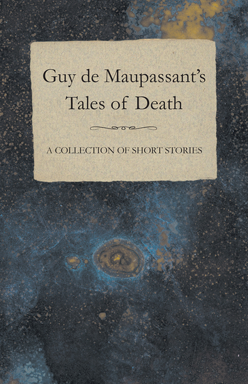 Guy de Maupassant's Tales of Death - A Collection of Short Stories - cover