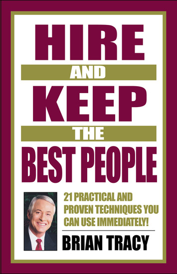 Hire and Keep the Best People - 21 Practical & Proven Techniques You Can Use Immediately! - cover