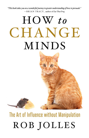 How to Change Minds - The Art of Influence without Manipulation - cover