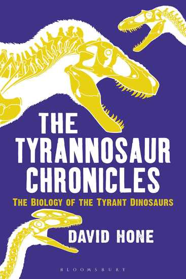 The Tyrannosaur Chronicles - The Biology of the Tyrant Dinosaurs - cover