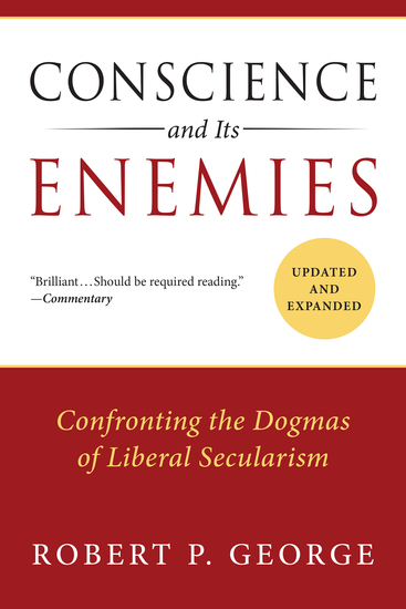 Conscience and Its Enemies - Confronting the Dogmas of Liberal Secularism - cover