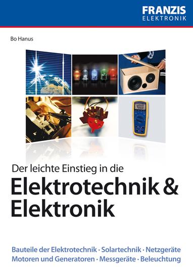 Der leichte Einstieg in die Elektrotechnik & Elektronik - Bauteile der Elektrotechnik · Solartechnik · Netzgeräte · Motoren und Generatoren · Messgeräte · Beleuchtung - cover
