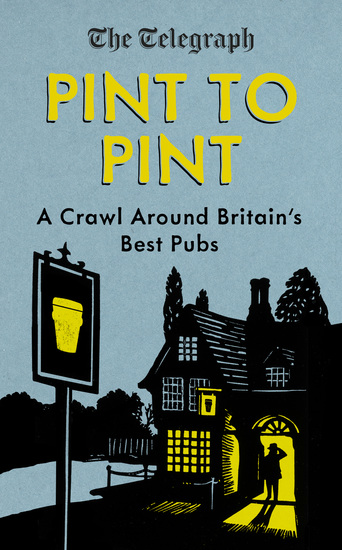 Pint to Pint - A Crawl Around Britain's Best Pubs - cover