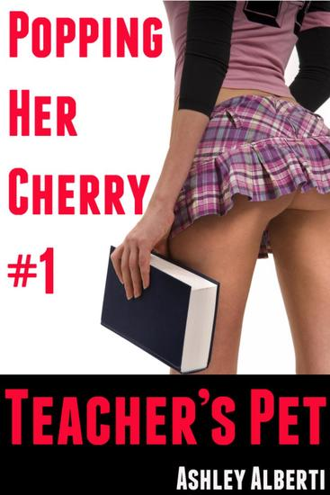 Popping Her Cherry #1: Teacher's Pet - cover