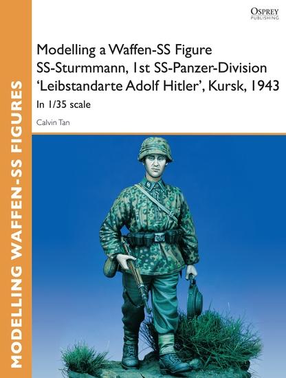 Modelling a Waffen-SS Figure SS-Sturmmann 1st SS-Panzer-Division 'Leibstandarte Adolf Hitler' Kursk 1943 - In 1 35 scale - cover