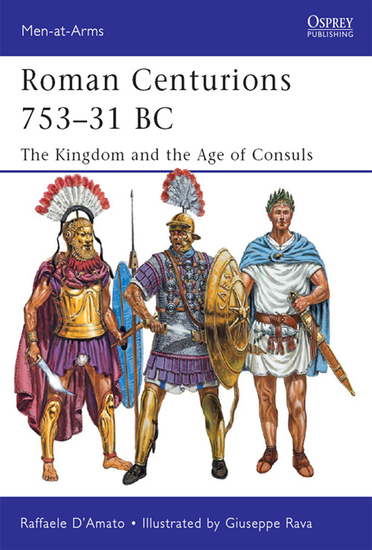 Roman Centurions 753–31 BC - The Kingdom and the Age of Consuls - cover