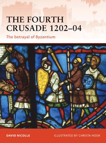 The Fourth Crusade 1202–04 - The betrayal of Byzantium - cover