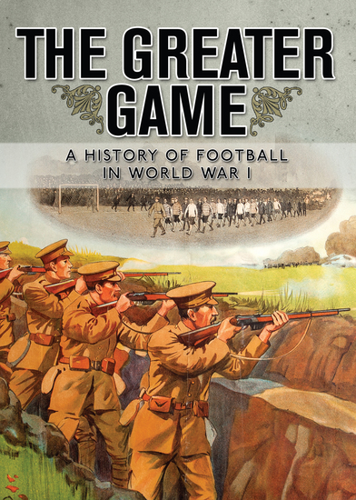 The Greater Game - A history of football in World War I - cover