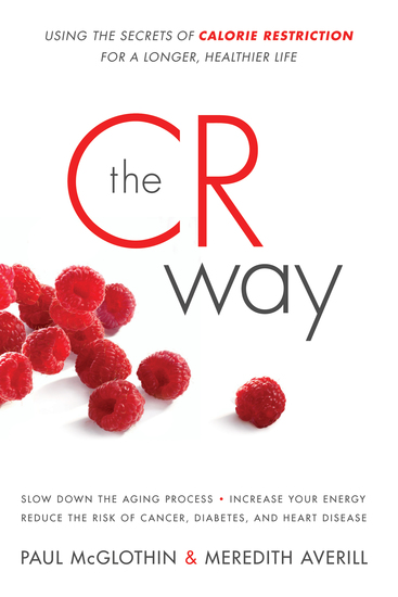 The CR Way - Using the Secrets of Calorie Restriction for a Longer Healthier Life - cover