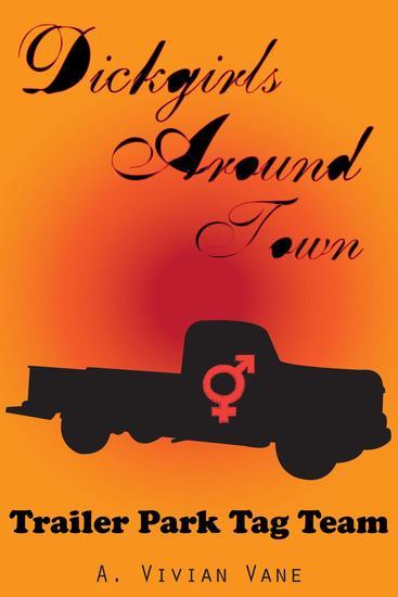 Dickgirls Around Town: Trailer Park Tag Team - Dickgirls Around Town #4 - cover