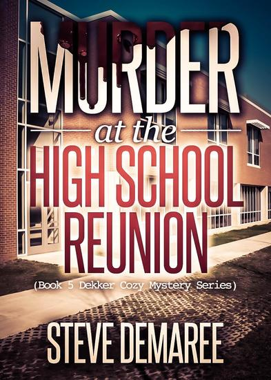 Murder at the High School Reunion - Dekker Cozy Mystery Series #5 - cover