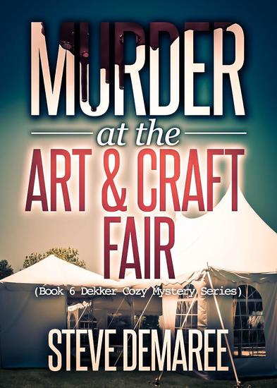 Murder at the Art & Craft Fair - Dekker Cozy Mystery Series #6 - cover