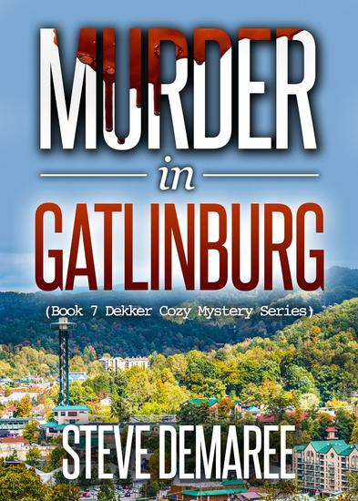 Murder in Gatlinburg - Dekker Cozy Mystery Series #7 - cover