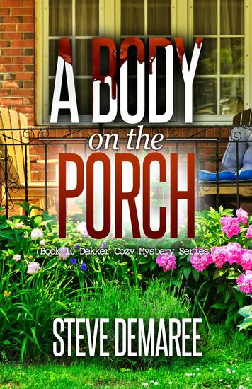 A Body on the Porch - Dekker Cozy Mystery Series #10 - cover