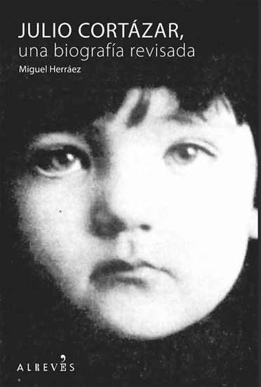 Julio Cortázar una biografía revisada - cover