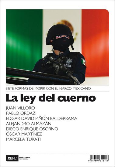 La ley del cuerno - Siete formas de morir con el narco mexicano - cover