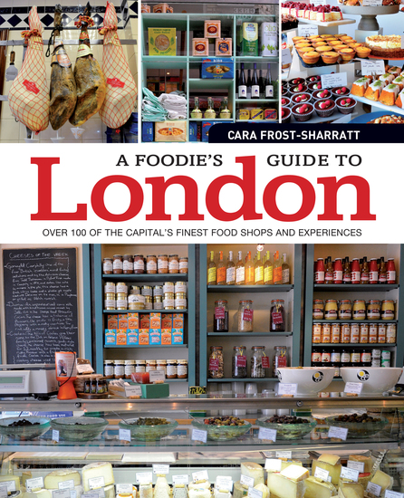 A Foodie's Guide to London - Over 100 of the Capital's Finest Food Shops and Experiences - cover