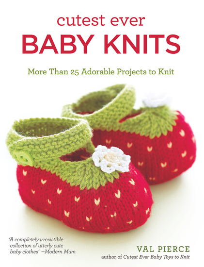 Cutest Ever Baby Knits - More Than 25 Adorable Projects to Knit - cover