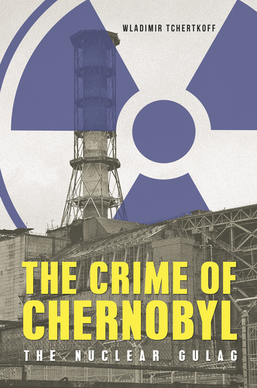 The Crime of Chernobyl - The Nuclear Goulag - cover