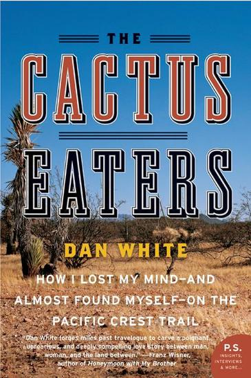The Cactus Eaters - How I Lost My Mind—and Almost Found Myself—on the Pacific Crest Trail - cover