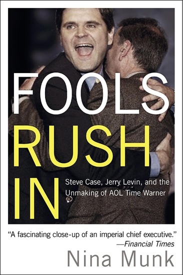 Fools Rush In - Steve Case Jerry Levin and the Unmaking of AOL Time Warner - cover