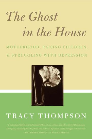 The Ghost in the House - Motherhood Depression and the Legacy of - cover