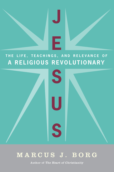 Jesus - Uncovering the Life Teachings and Relevance of a Religious Revolutionary - cover